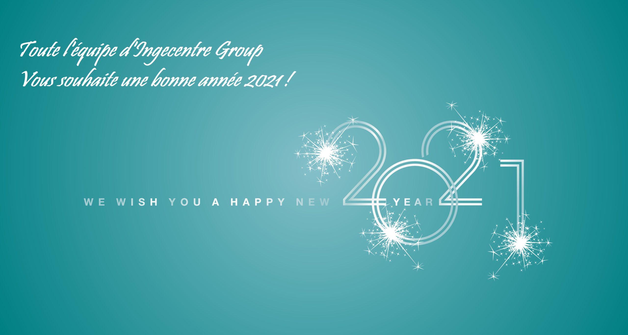 Toute l'équipe d'Ingecentre Group vous souhaite une bonne année 2021 !